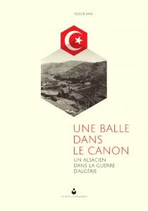 """La Boîte à Mémoires n°1 : """"Une balle dans le canon"""", autobiographie d'un Alsacien dans la guerre d'Algérie - couverture"""